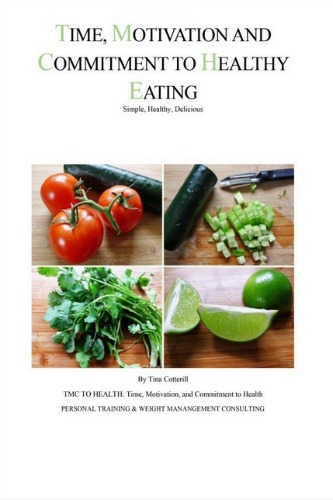 """Time, Motivation, and Commitment to Healthy Eating: Simple, Healthy, Delicious"" by Tina Cotterill"