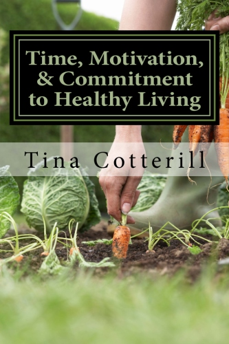 """Time, Motivation, and Commitment to Healthy Living: A Health and Wellness Coaching Workbook"" by Tina Cotterill"